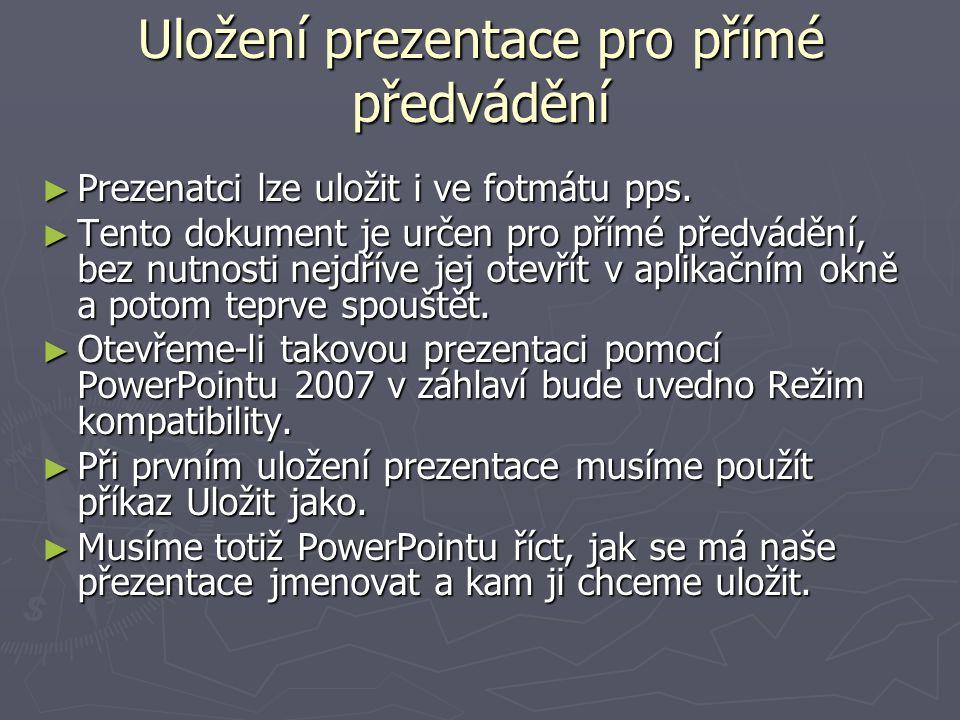 Uložení prezentace pro přímé předvádění ► Prezenatci lze uložit i ve fotmátu pps. ► Tento dokument je určen pro přímé předvádění, bez nutnosti nejdřív
