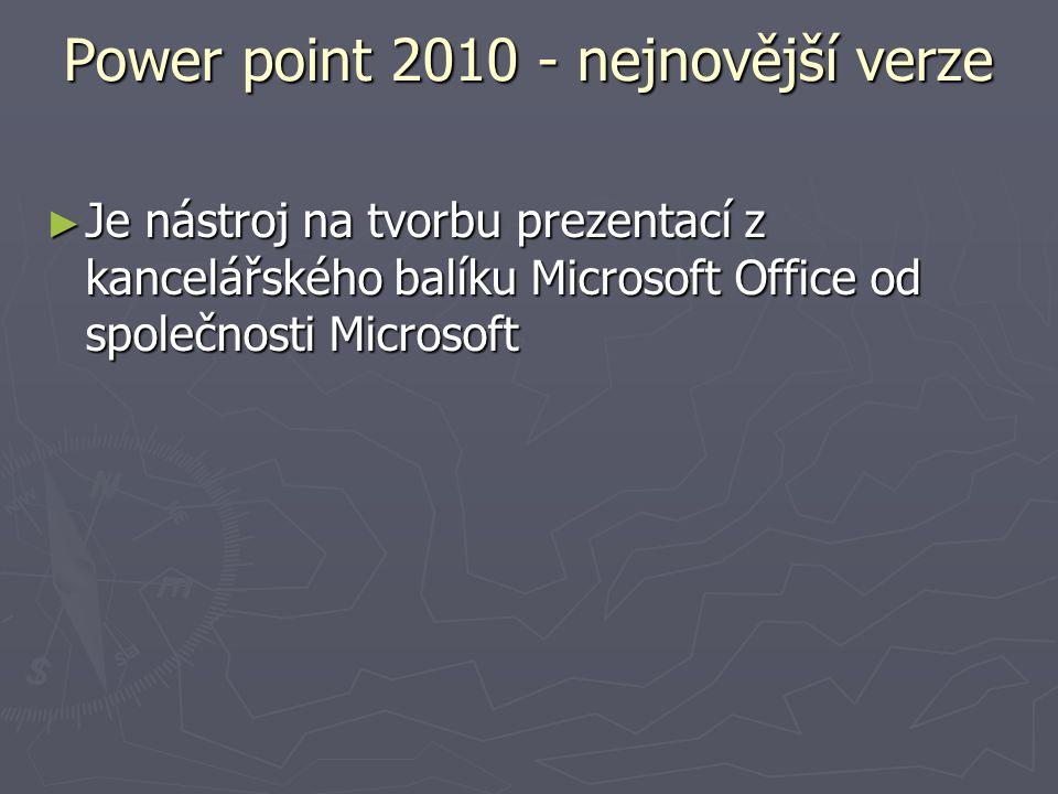 Power point 2010 - nejnovější verze ► Je nástroj na tvorbu prezentací z kancelářského balíku Microsoft Office od společnosti Microsoft