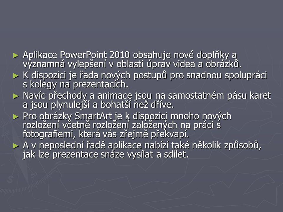 ► Aplikace PowerPoint 2010 obsahuje nové doplňky a významná vylepšení v oblasti úprav videa a obrázků. ► K dispozici je řada nových postupů pro snadno