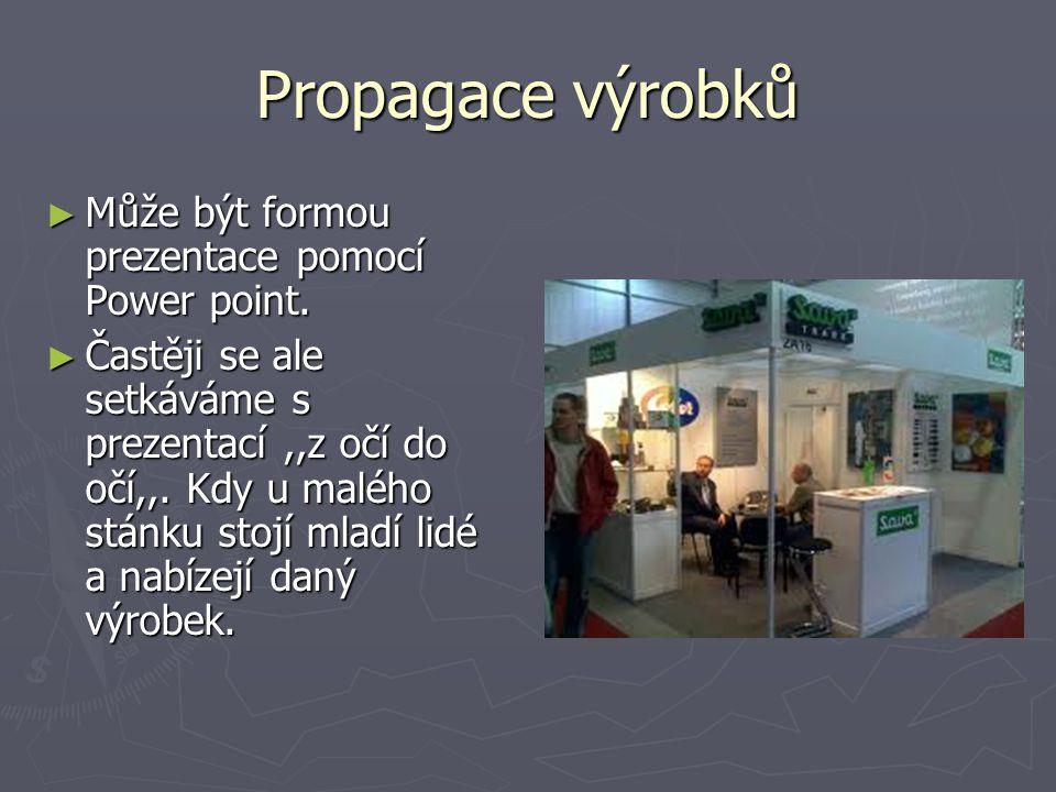 Propagace výrobků ► Může být formou prezentace pomocí Power point. ► Častěji se ale setkáváme s prezentací,,z očí do očí,,. Kdy u malého stánku stojí