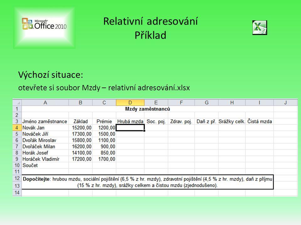 Relativní adresování Příklad Výchozí situace: otevřete si soubor Mzdy – relativní adresování.xlsx