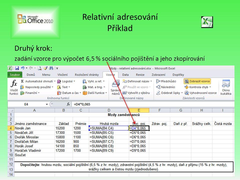 Relativní adresování Příklad Druhý krok: zadání vzorce pro výpočet 6,5 % sociálního pojištění a jeho zkopírování