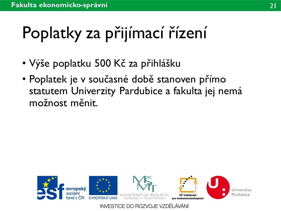 21 Poplatky za přijímací řízení • Výše poplatku 500 Kč za přihlášku • Poplatek je v současné době stanoven přímo statutem Univerzity Pardubice a fakul