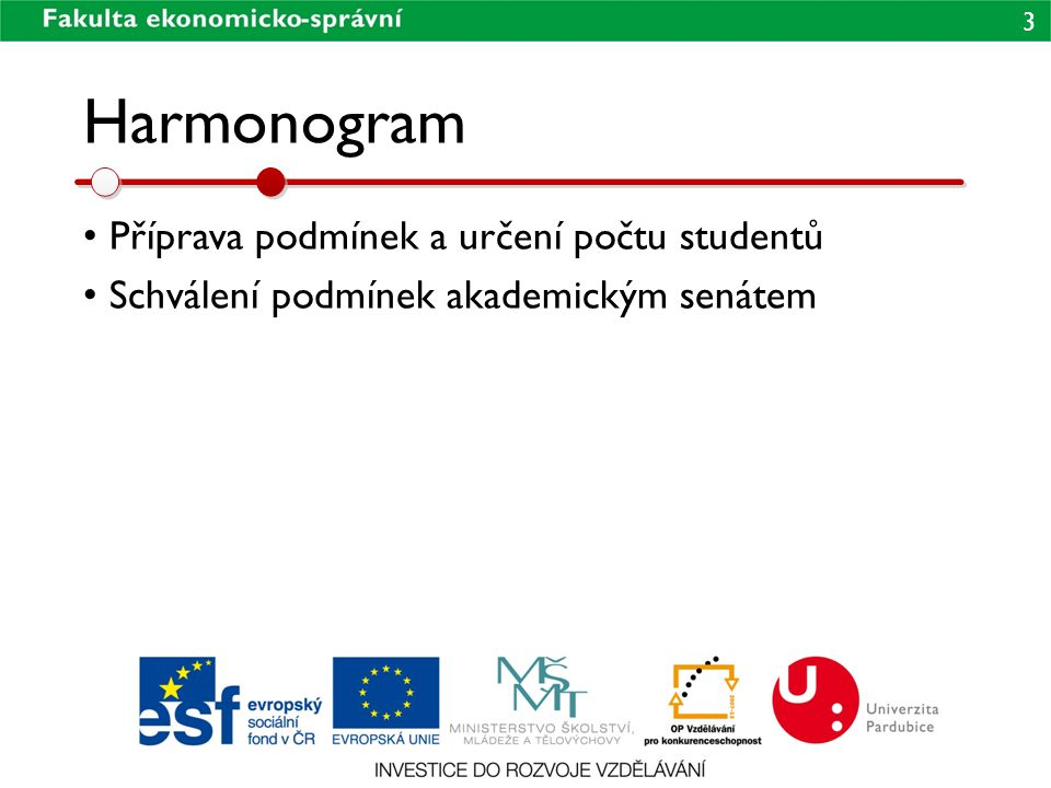 3 Harmonogram • Příprava podmínek a určení počtu studentů • Schválení podmínek akademickým senátem