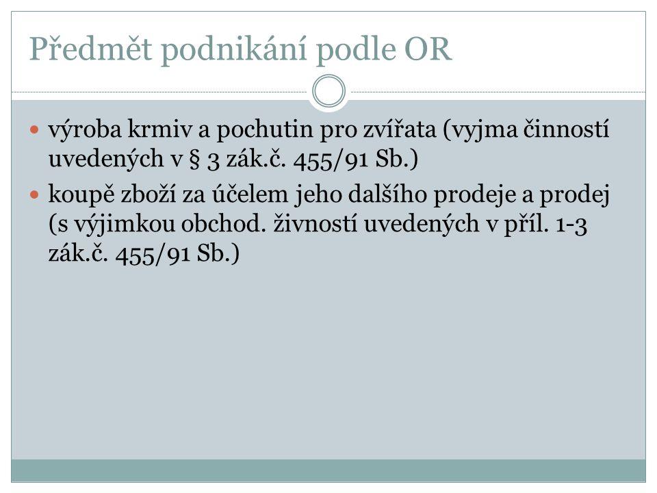 Předmět podnikání podle OR  výroba krmiv a pochutin pro zvířata (vyjma činností uvedených v § 3 zák.č.