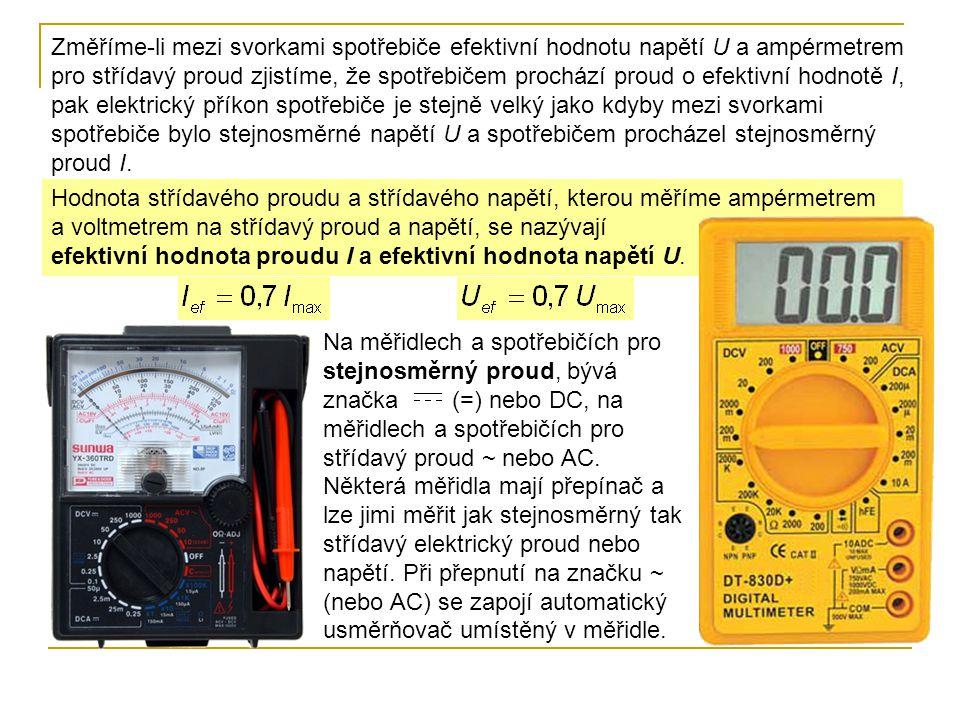 Změříme-li mezi svorkami spotřebiče efektivní hodnotu napětí U a ampérmetrem pro střídavý proud zjistíme, že spotřebičem prochází proud o efektivní ho