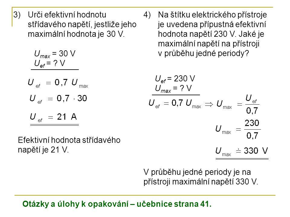 U max = 30 V U ef = ? V 3)Urči efektivní hodnotu střídavého napětí, jestliže jeho maximální hodnota je 30 V. Efektivní hodnota střídavého napětí je 21