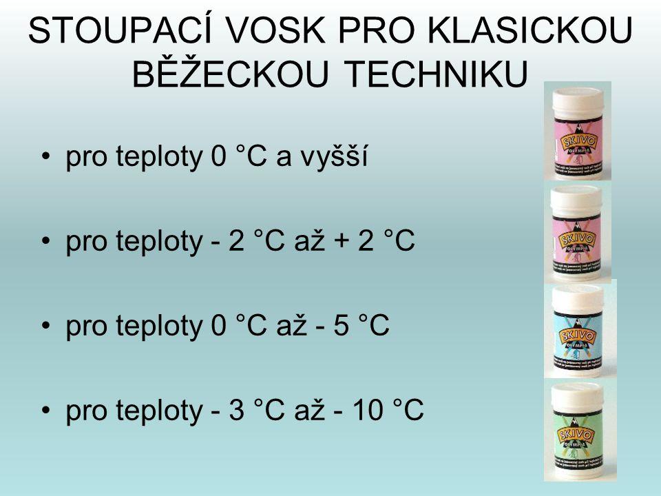 STOUPACÍ VOSK PRO KLASICKOU BĚŽECKOU TECHNIKU •pro teploty 0 °C a vyšší •pro teploty - 2 °C až + 2 °C •pro teploty 0 °C až - 5 °C •pro teploty - 3 °C
