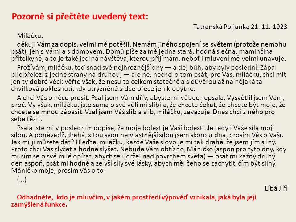Pozorně si přečtěte uvedený text: Tatranská Poljanka 21. 11. 1923 Miláčku, děkuji Vám za dopis, velmi mě potěšil. Nemám jiného spojení se světem (prot