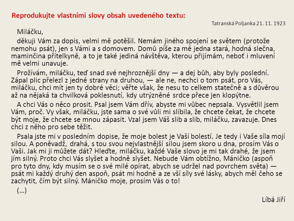 Reprodukujte vlastními slovy obsah uvedeného textu: Tatranská Poljanka 21. 11. 1923 Miláčku, děkuji Vám za dopis, velmi mě potěšil. Nemám jiného spoje