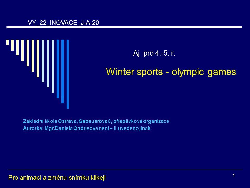 Aj pro 4.-5. r. Winter sports - olympic games Základní škola Ostrava, Gebauerova 8, příspěvková organizace Autorka: Mgr.Daniela Ondrisová není – li uv
