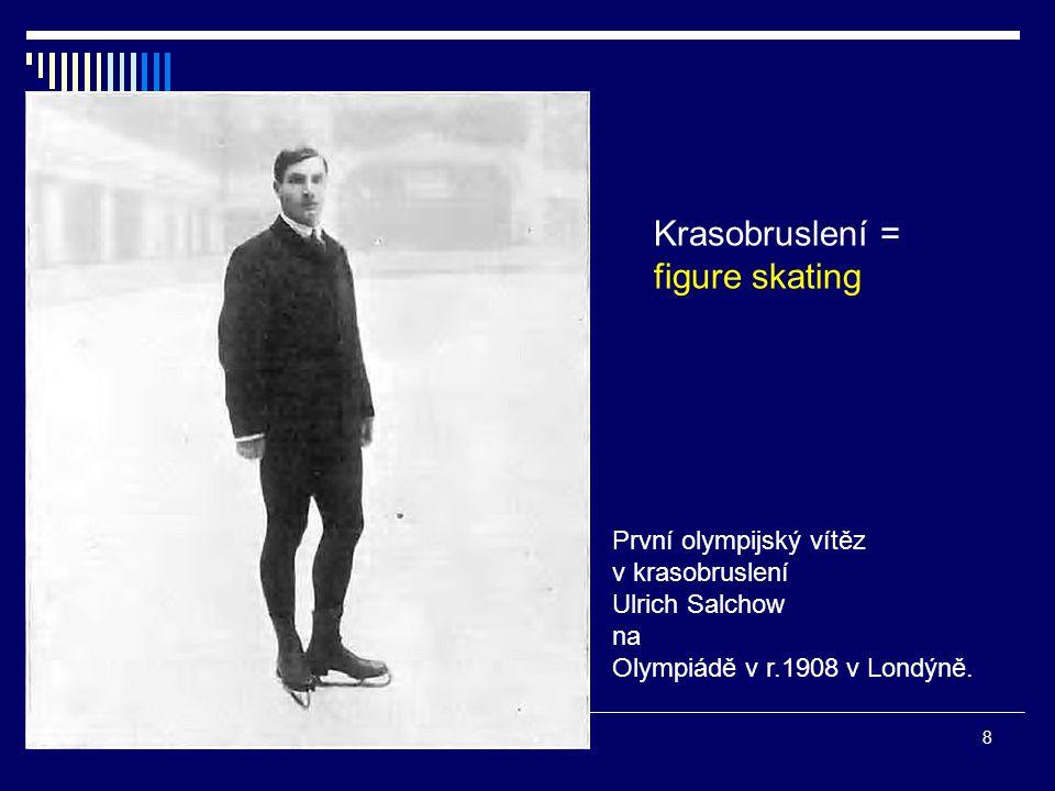 Krasobruslení = figure skating První olympijský vítěz v krasobruslení Ulrich Salchow na Olympiádě v r.1908 v Londýně. 8