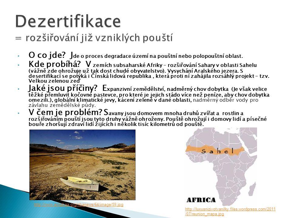• O co jde? J de o proces degradace území na pouštní nebo polopouštní oblast. • Kde probíhá? V zemích subsaharské Afriky – rozšiřování Sahary v oblast