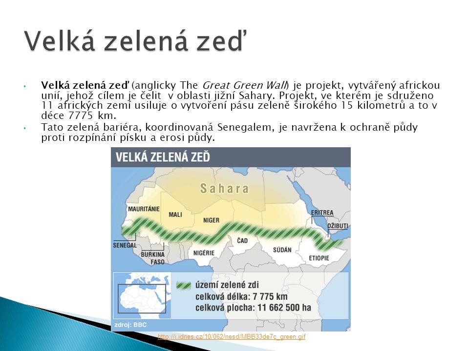 • Velká zelená zeď (anglicky The Great Green Wall) je projekt, vytvářený africkou unií, jehož cílem je čelit v oblasti jižní Sahary. Projekt, ve které