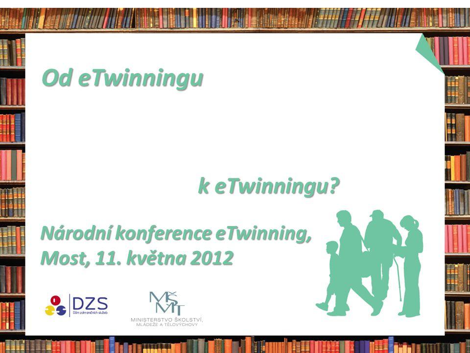 Od eTwinningu Od eTwinningu Národní konference eTwinning, Most, 11.