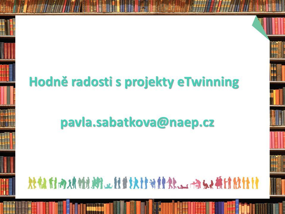 Hodně radosti s projekty eTwinning pavla.sabatkova@naep.cz