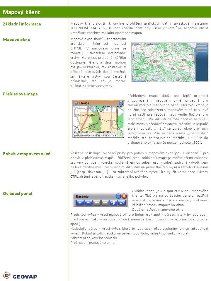 Mapový klient Základní informace Mapový klient slouží k on-line prohlížení grafických dat v zakázkovém systému TECHNICKÁ MAPA.CZ.
