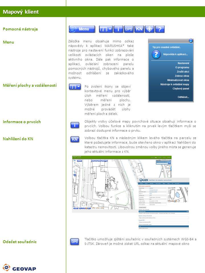 Mapový klient Menu Záložka menu obsahuje mimo odkaz nápovědy k aplikaci MARUSHKA® také nástroje pro nastavení funkcí zobrazování velikosti ovládacích oken na ploše aktivního okna.