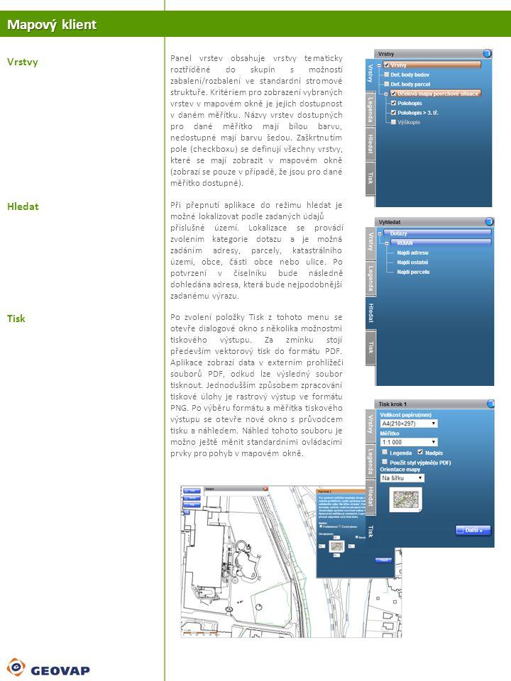 Mapový klient Vrstvy Panel vrstev obsahuje vrstvy tematicky roztříděné do skupin s možností zabalení/rozbalení ve standardní stromové struktuře. Krité