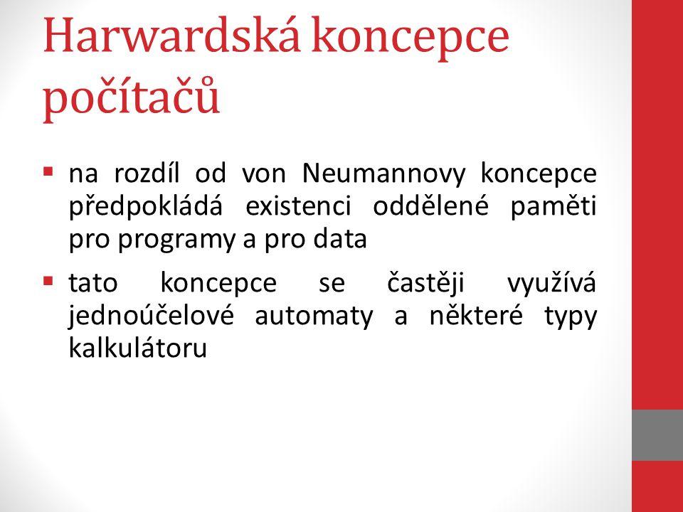 Harwardská koncepce počítačů  na rozdíl od von Neumannovy koncepce předpokládá existenci oddělené paměti pro programy a pro data  tato koncepce se č