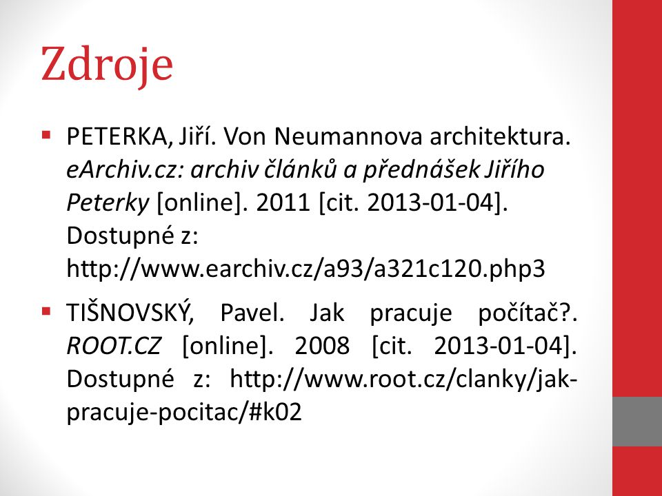 Zdroje  PETERKA, Jiří. Von Neumannova architektura. eArchiv.cz: archiv článků a přednášek Jiřího Peterky [online]. 2011 [cit. 2013-01-04]. Dostupné z