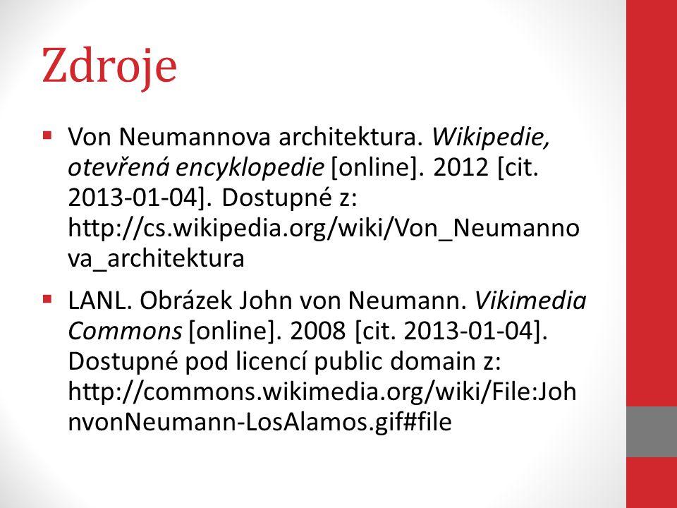 Zdroje  Von Neumannova architektura. Wikipedie, otevřená encyklopedie [online]. 2012 [cit. 2013-01-04]. Dostupné z: http://cs.wikipedia.org/wiki/Von_