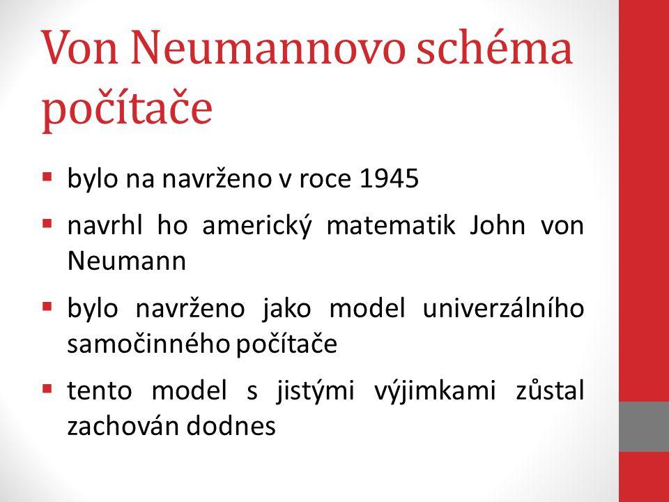 Von Neumannovo schéma počítače  bylo na navrženo v roce 1945  navrhl ho americký matematik John von Neumann  bylo navrženo jako model univerzálního