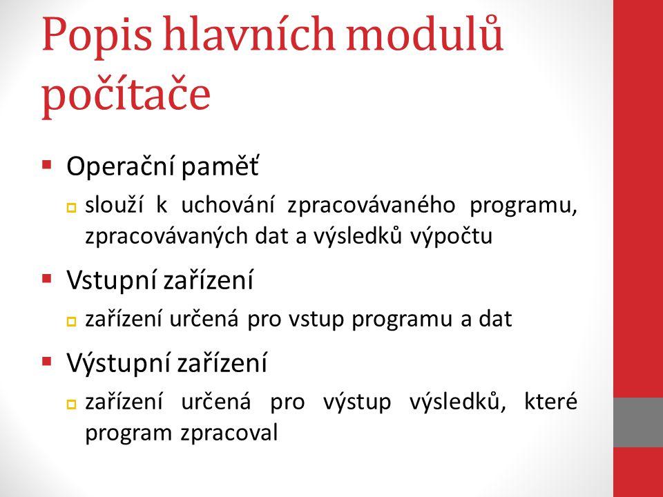 Popis hlavních modulů počítače  Operační paměť  slouží k uchování zpracovávaného programu, zpracovávaných dat a výsledků výpočtu  Vstupní zařízení