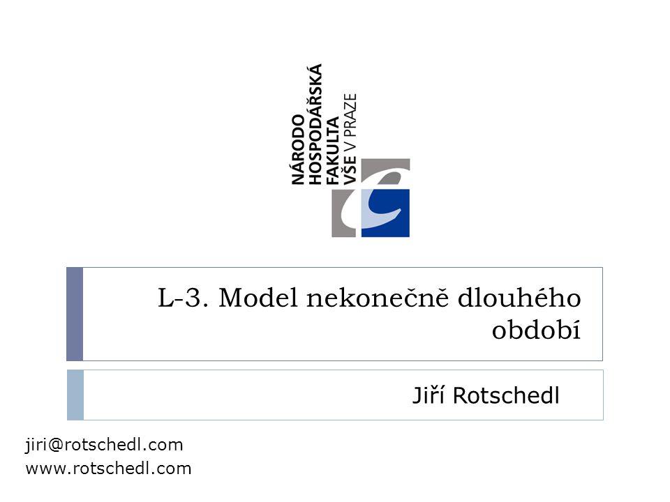 L-3. Model nekonečně dlouhého období Jiří Rotschedl jiri@rotschedl.com www.rotschedl.com