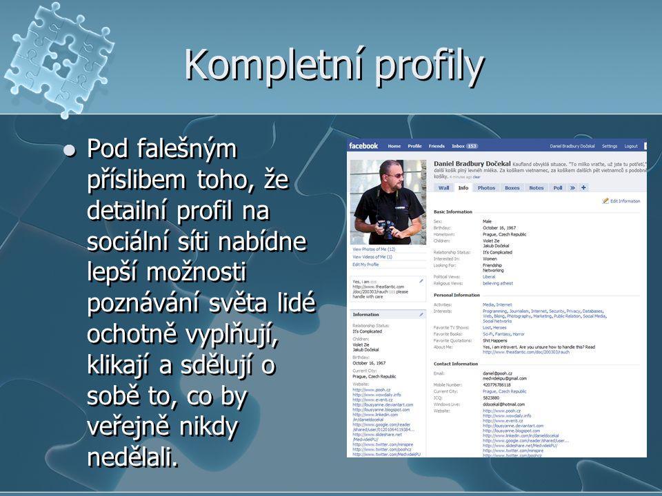 Kompletní profily  Pod falešným příslibem toho, že detailní profil na sociální síti nabídne lepší možnosti poznávání světa lidé ochotně vyplňují, kli