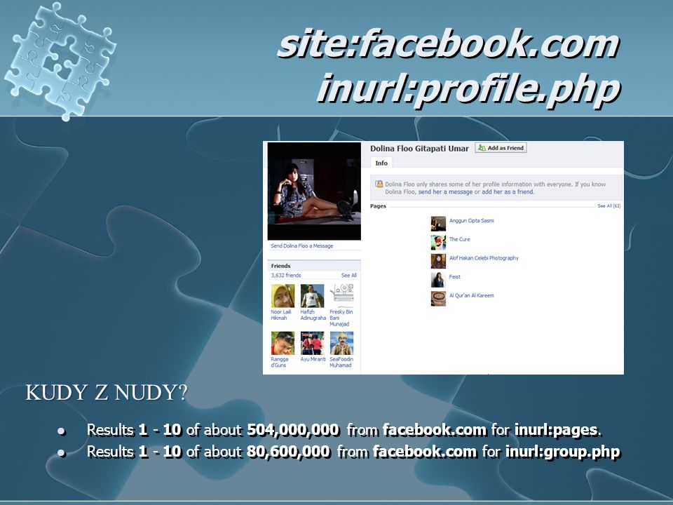 site:facebook.com inurl:profile.php  Results 1 - 10 of about 504,000,000 from facebook.com for inurl:pages.