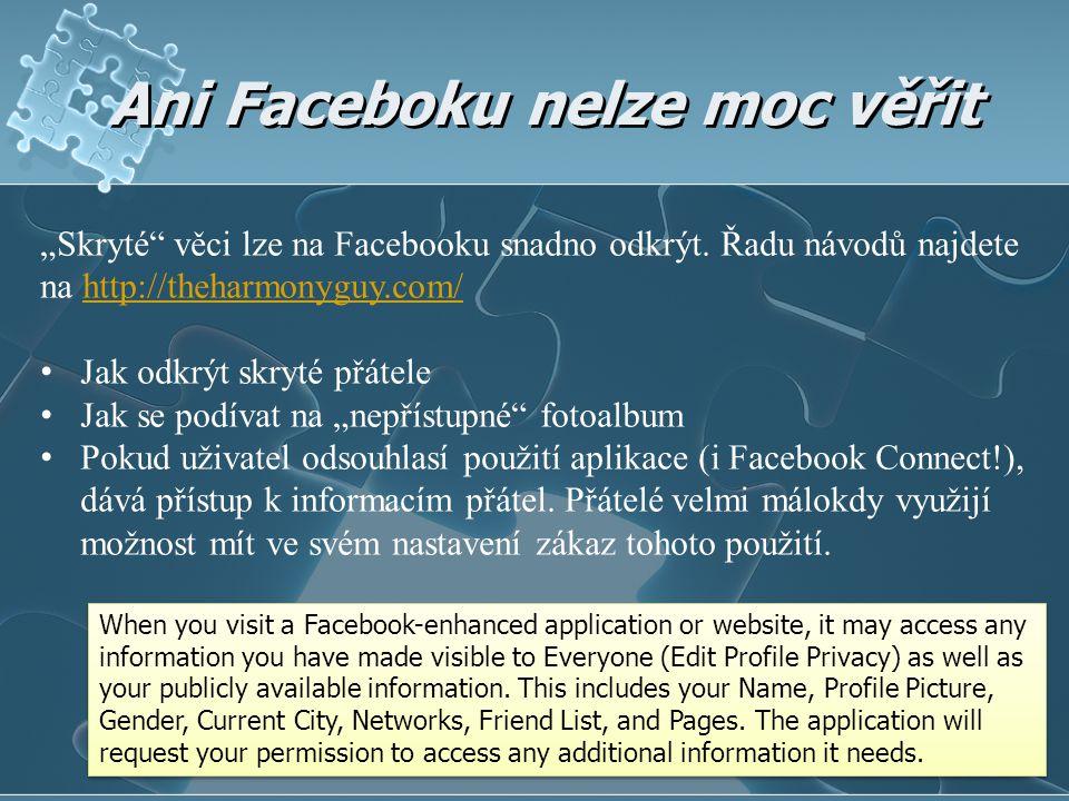 """Ani Faceboku nelze moc věřit """"Skryté"""" věci lze na Facebooku snadno odkrýt. Řadu návodů najdete na http://theharmonyguy.com/http://theharmonyguy.com/ •"""