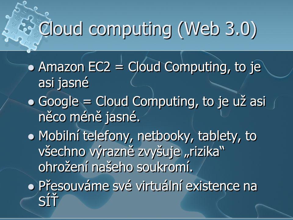  Amazon EC2 = Cloud Computing, to je asi jasné  Google = Cloud Computing, to je už asi něco méně jasné.  Mobilní telefony, netbooky, tablety, to vš