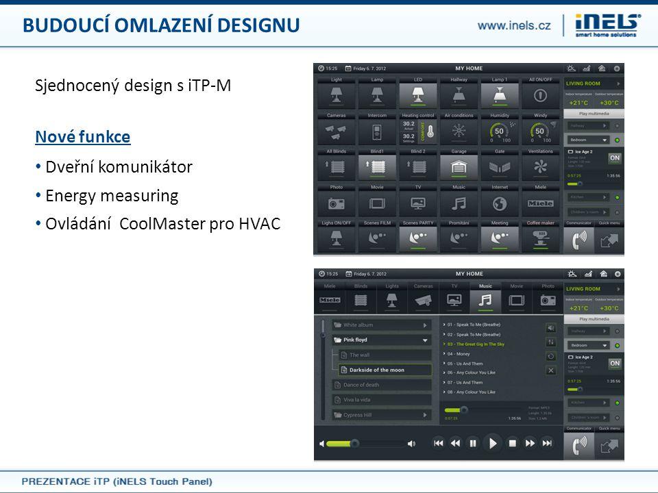 BUDOUCÍ OMLAZENÍ DESIGNU Nové funkce • Dveřní komunikátor • Energy measuring • Ovládání CoolMaster pro HVAC Sjednocený design s iTP-M