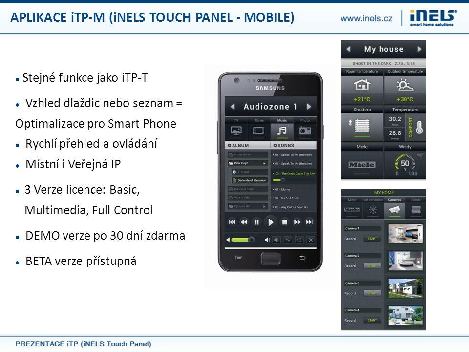 APLIKACE iTP-M (iNELS TOUCH PANEL - MOBILE)  Stejné funkce jako iTP-T  Vzhled dlaždic nebo seznam = Optimalizace pro Smart Phone  Rychlí přehled a
