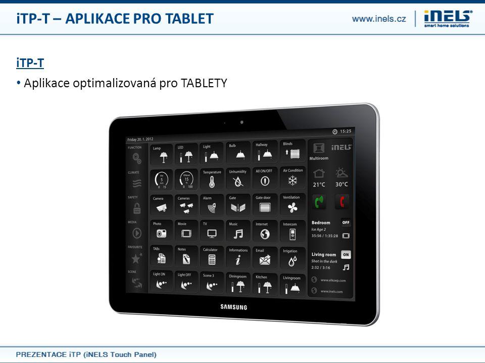 iTP-B – TOUCHPANEL PRO MONTÁŽ DO ZDI iTP-B • Dotykový panel sloužící pro montáž do zdi s předinstalovanou aplikací iTP • 2 úhlopříčky: 10.2 nebo 8.4 • Rozlišení: 1024x600 px • LED podsvícení • Intel Atom N270 1.6 Ghz • Dodávka zahrnuje: krabici pro montáž, rámeček (plastový) a pamětovou kartu • Volitelně můžeme dodat s kovovým rámečkem
