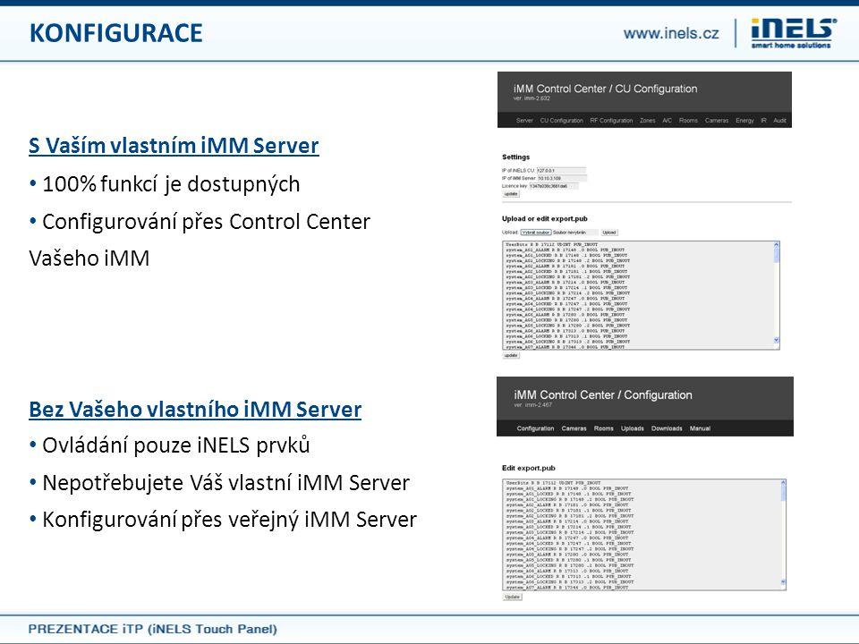 KONFIGURACE S Vaším vlastním iMM Server Bez Vašeho vlastního iMM Server • Ovládání pouze iNELS prvků • Nepotřebujete Váš vlastní iMM Server • Konfigur