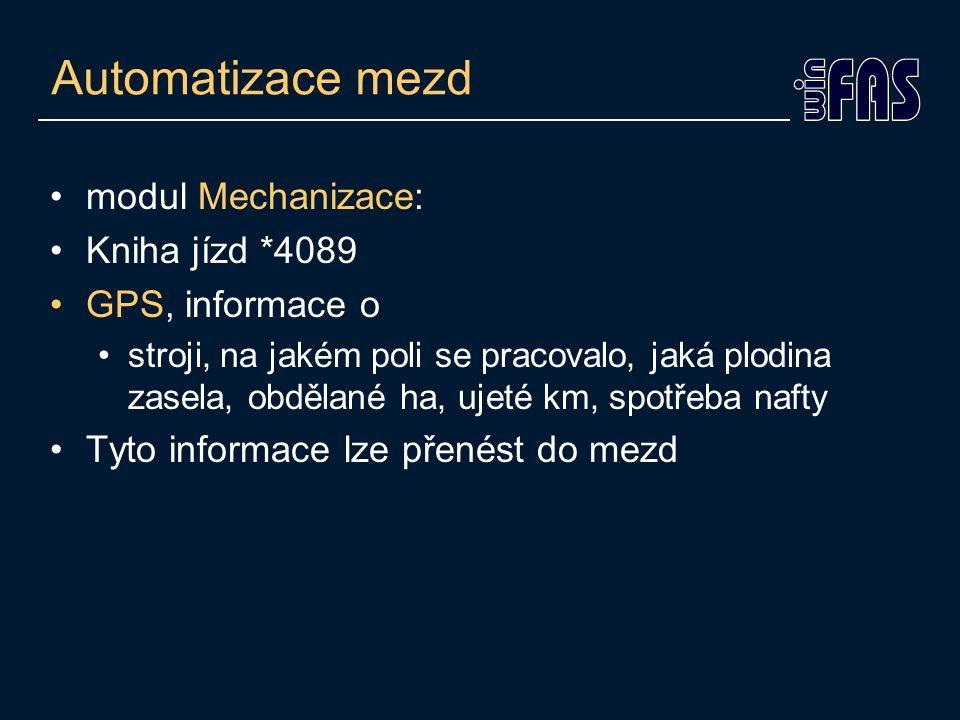 Automatizace mezd •modul Mechanizace: •Kniha jízd *4089 •GPS, informace o •stroji, na jakém poli se pracovalo, jaká plodina zasela, obdělané ha, ujeté km, spotřeba nafty •Tyto informace lze přenést do mezd