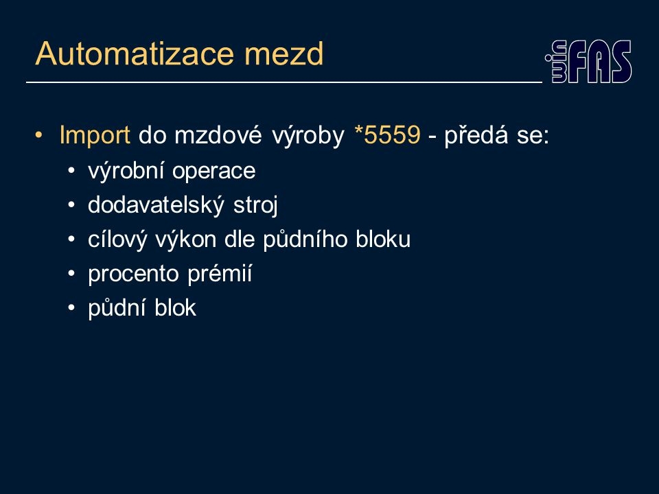 Automatizace mezd •Import do mzdové výroby *5559 - předá se: •výrobní operace •dodavatelský stroj •cílový výkon dle půdního bloku •procento prémií •půdní blok