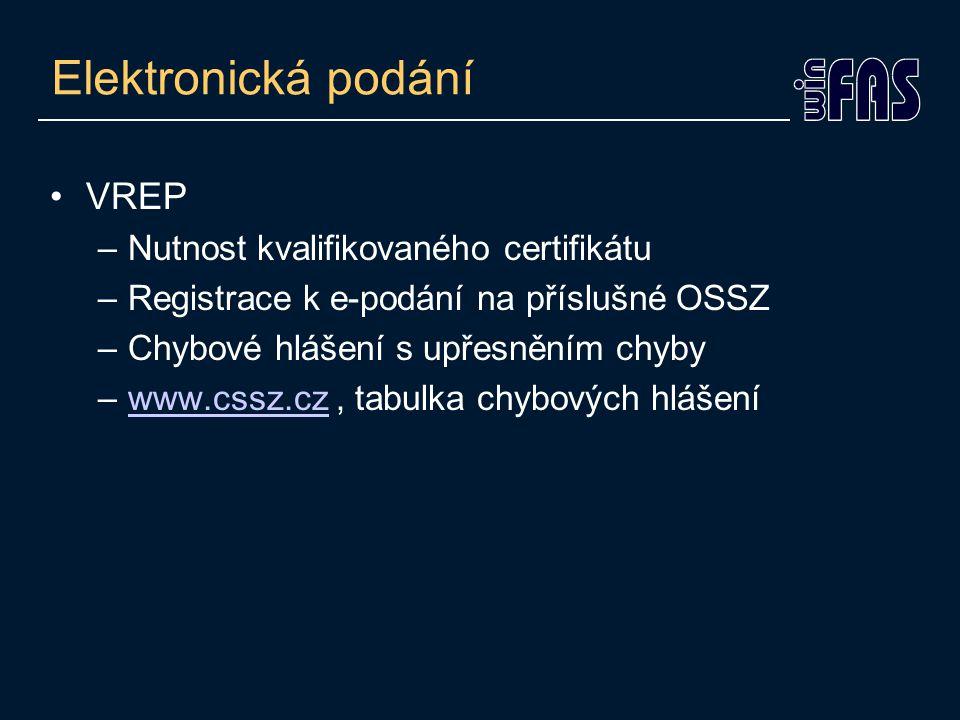 Elektronická podání •VREP –Nutnost kvalifikovaného certifikátu –Registrace k e-podání na příslušné OSSZ –Chybové hlášení s upřesněním chyby –www.cssz.cz, tabulka chybových hlášeníwww.cssz.cz