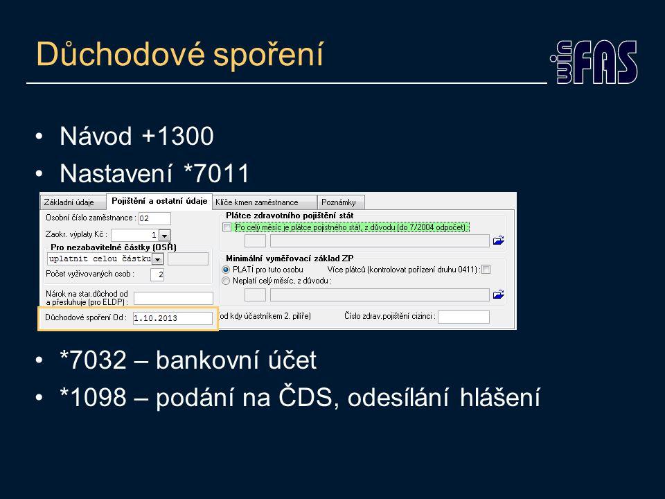 Důchodové spoření •Návod +1300 •Nastavení *7011 •*7032 – bankovní účet •*1098 – podání na ČDS, odesílání hlášení