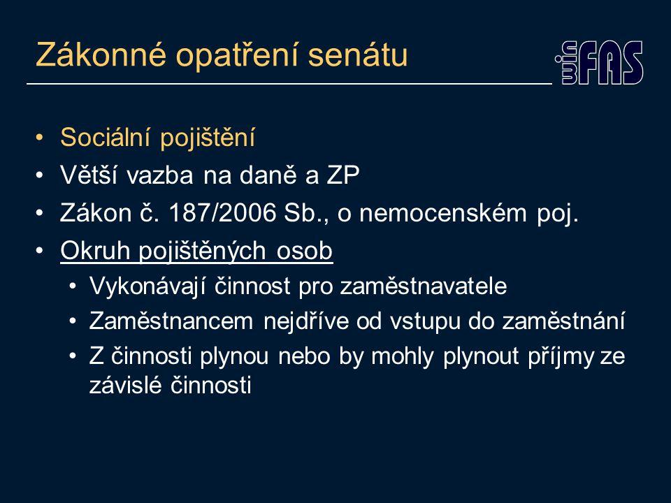 Zákonné opatření senátu •Sociální pojištění •Větší vazba na daně a ZP •Zákon č.