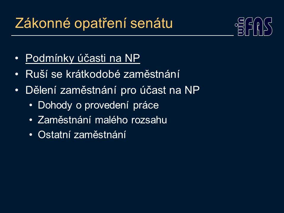 Zákonné opatření senátu •Podmínky účasti na NP •Ruší se krátkodobé zaměstnání •Dělení zaměstnání pro účast na NP •Dohody o provedení práce •Zaměstnání malého rozsahu •Ostatní zaměstnání