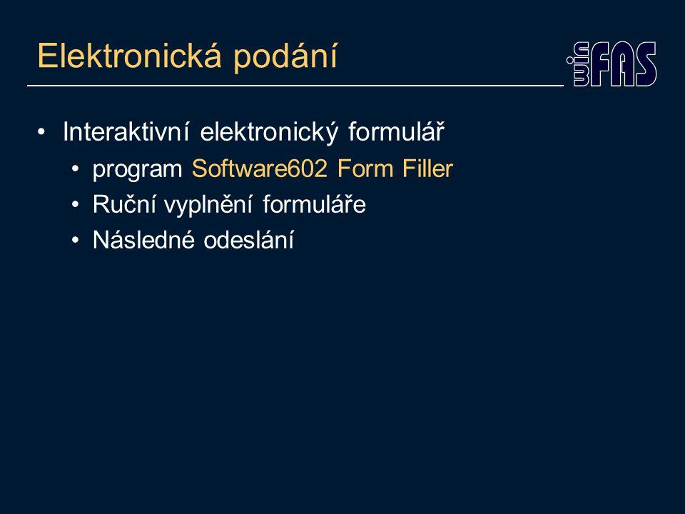 Elektronická podání •Interaktivní elektronický formulář •program Software602 Form Filler •Ruční vyplnění formuláře •Následné odeslání