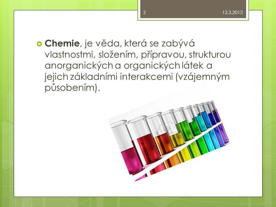  Chemie, je věda, která se zabývá vlastnostmi, složením, přípravou, strukturou anorganických a organických látek a jejich základními interakcemi (vzá