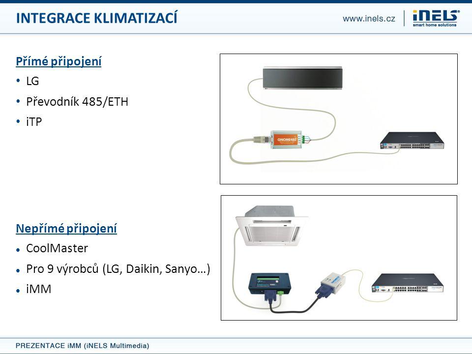 INTEGRACE KLIMATIZACÍ Přímé připojení • LG • Převodník 485/ETH • iTP Nepřímé připojení  CoolMaster  Pro 9 výrobců (LG, Daikin, Sanyo…)  iMM