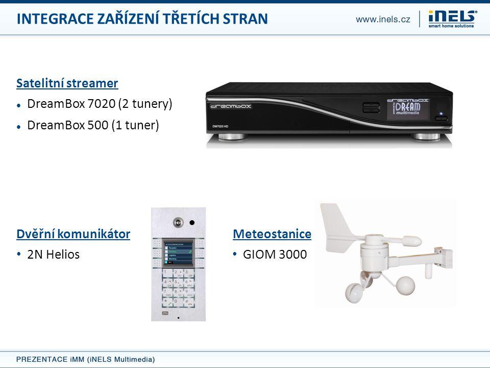 INTEGRACE ZAŘÍZENÍ TŘETÍCH STRAN Satelitní streamer  DreamBox 7020 (2 tunery)  DreamBox 500 (1 tuner) Dvěřní komunikátor • 2N Helios Meteostanice • GIOM 3000