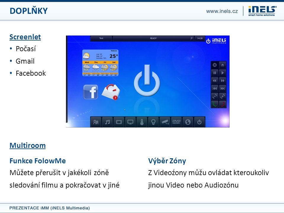 DOPLŇKY Screenlet • Počasí • Gmail • Facebook Funkce FolowMe Můžete přerušit v jakékoli zóně sledování filmu a pokračovat v jiné Výběr Zóny Z Videoźony můžu ovládat kteroukoliv jinou Video nebo Audiozónu Multiroom