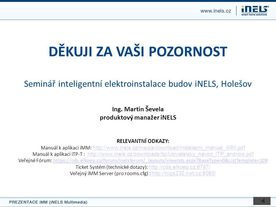 DĚKUJI ZA VAŠI POZORNOST Seminář inteligentní elektroinstalace budov iNELS, Holešov Ing.