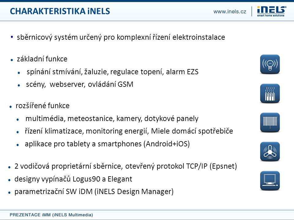 CHARAKTERISTIKA iNELS • sběrnicový systém určený pro komplexní řízení elektroinstalace  2 vodičová proprietární sběrnice, otevřený protokol TCP/IP (Epsnet)  designy vypínačů Logus90 a Elegant  parametrizační SW iDM (iNELS Design Manager)  základní funkce  spínání stmívání, žaluzie, regulace topení, alarm EZS  scény, webserver, ovládání GSM  rozšířené funkce  multimédia, meteostanice, kamery, dotykové panely  řízení klimatizace, monitoring energií, Miele domácí spotřebiče  aplikace pro tablety a smartphones (Android+iOS)